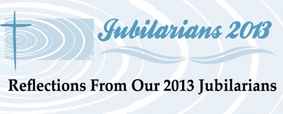 Reflections from Our 2013 Jubilarians